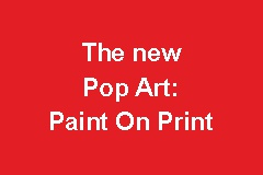 Die neue Pop Art: Paint on Print